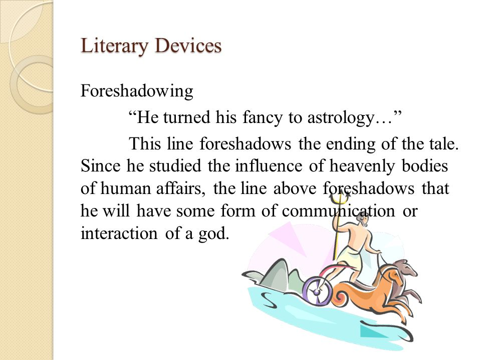 Literary Devices Foreshadowing He turned his fancy to astrology… This line foreshadows the ending of the tale.