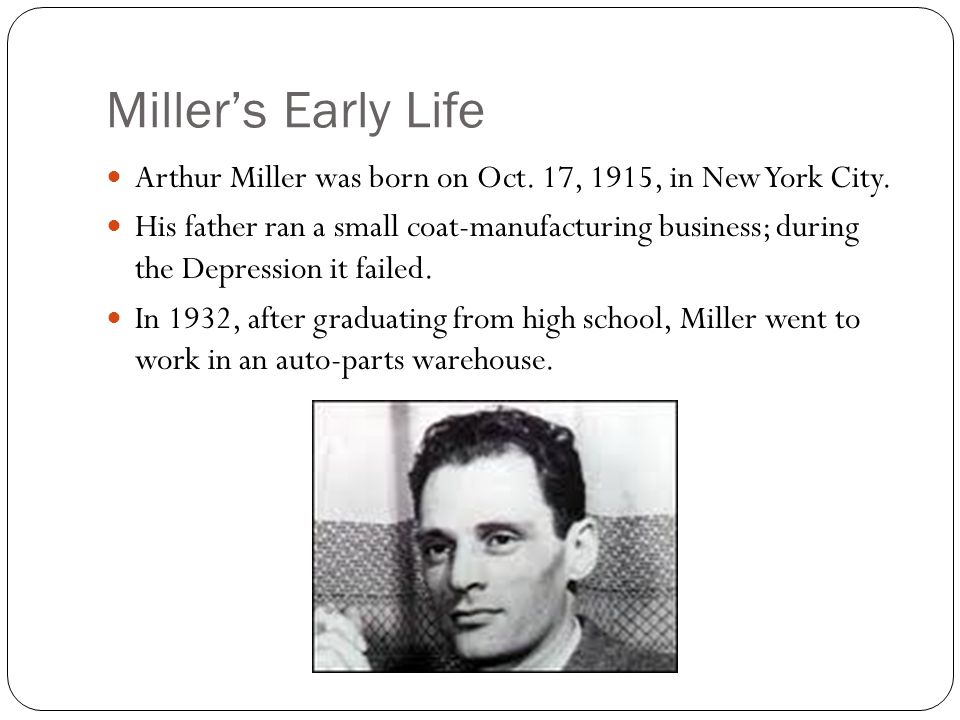 Miller's Early Life Arthur Miller was born on Oct.