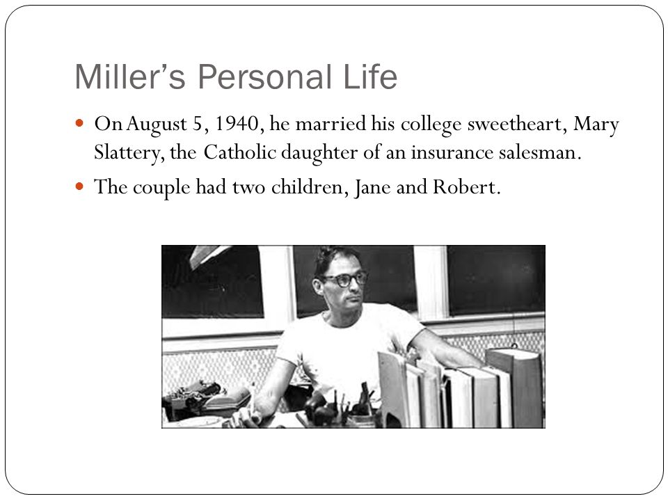 Miller's Personal Life On August 5, 1940, he married his college sweetheart, Mary Slattery, the Catholic daughter of an insurance salesman.