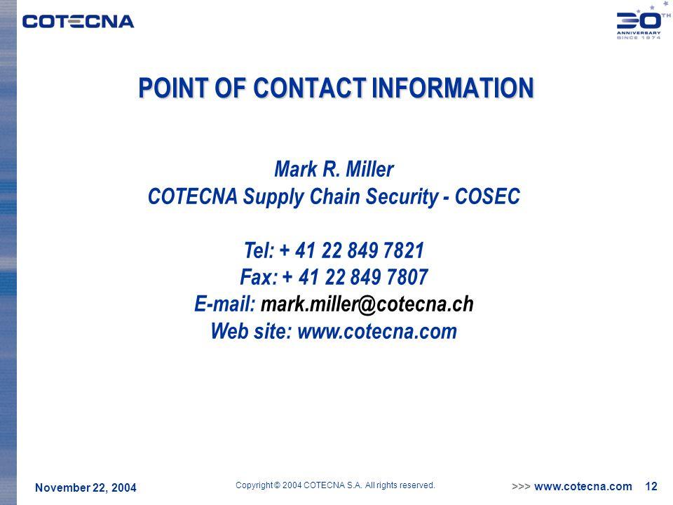 >>> www.cotecna.com 12 November 22, 2004 Copyright © 2004 COTECNA S.A. All rights reserved. POINT OF CONTACT INFORMATION Mark R. Miller COTECNA Supply