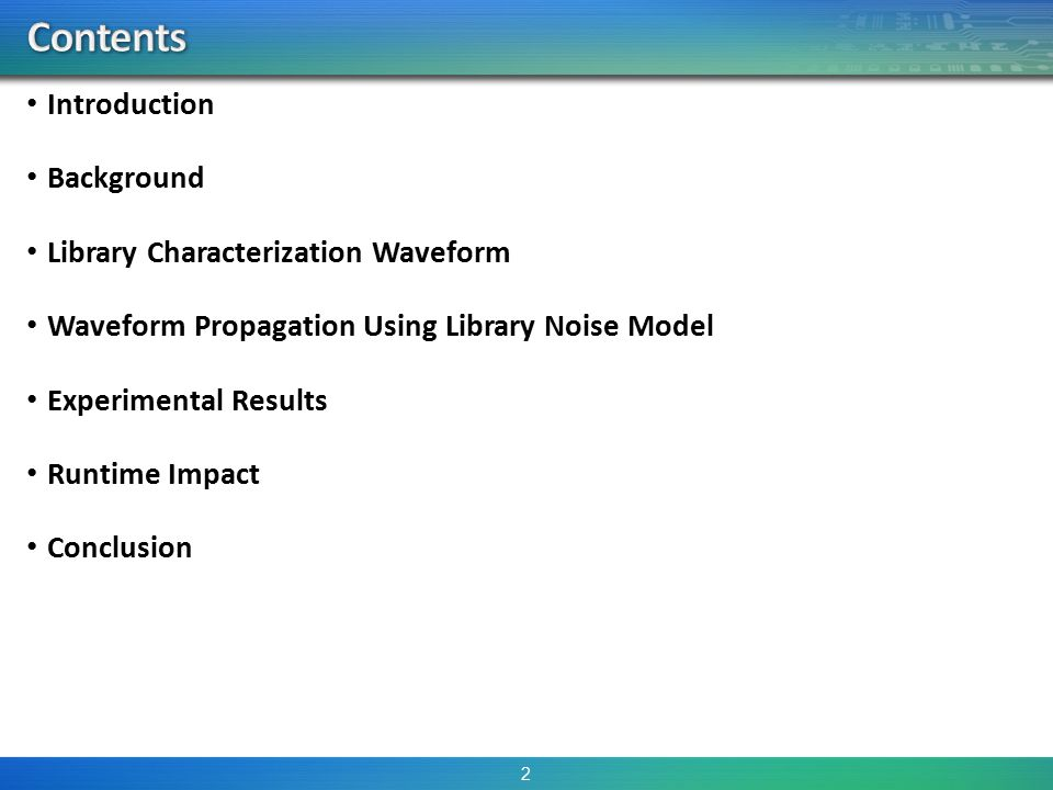 Introduction Background Library Characterization Waveform Waveform Propagation Using Library Noise Model Experimental Results Runtime Impact Conclusion 2
