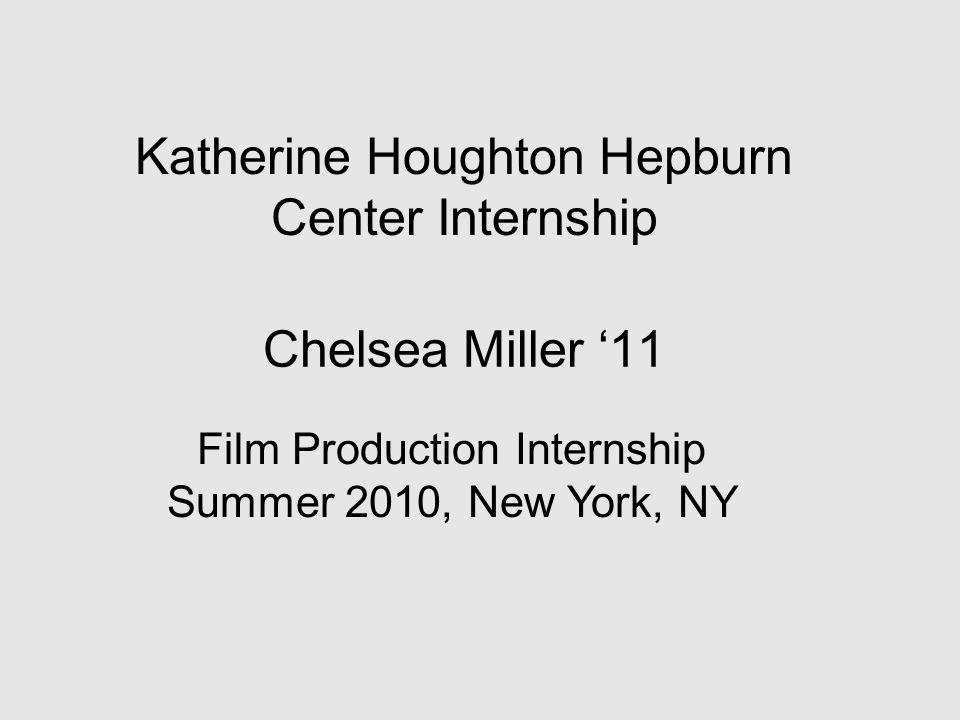 Chelsea Miller '11 Katherine Houghton Hepburn Center Internship Film Production Internship Summer 2010, New York, NY