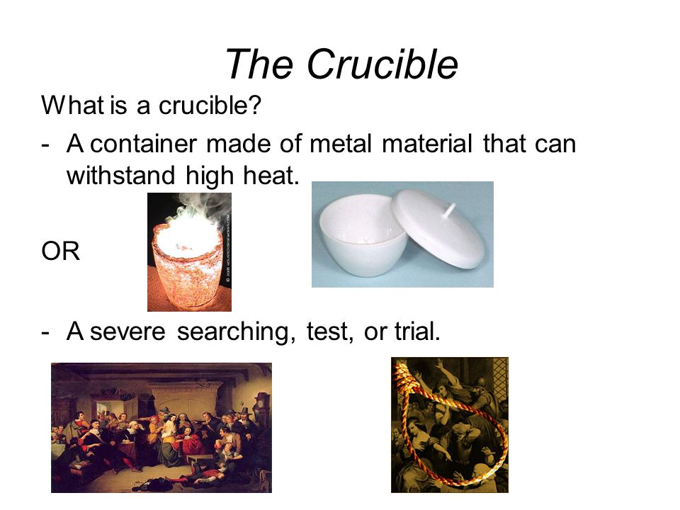 The Crucible What is a crucible. -A container made of metal material that can withstand high heat.