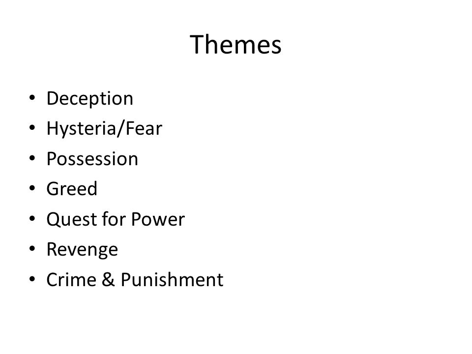 Themes Deception Hysteria/Fear Possession Greed Quest for Power Revenge Crime & Punishment