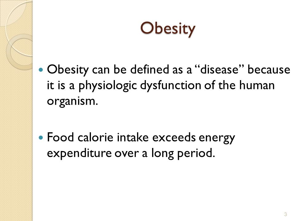 Obesity Obesity can be defined as a disease because it is a physiologic dysfunction of the human organism.