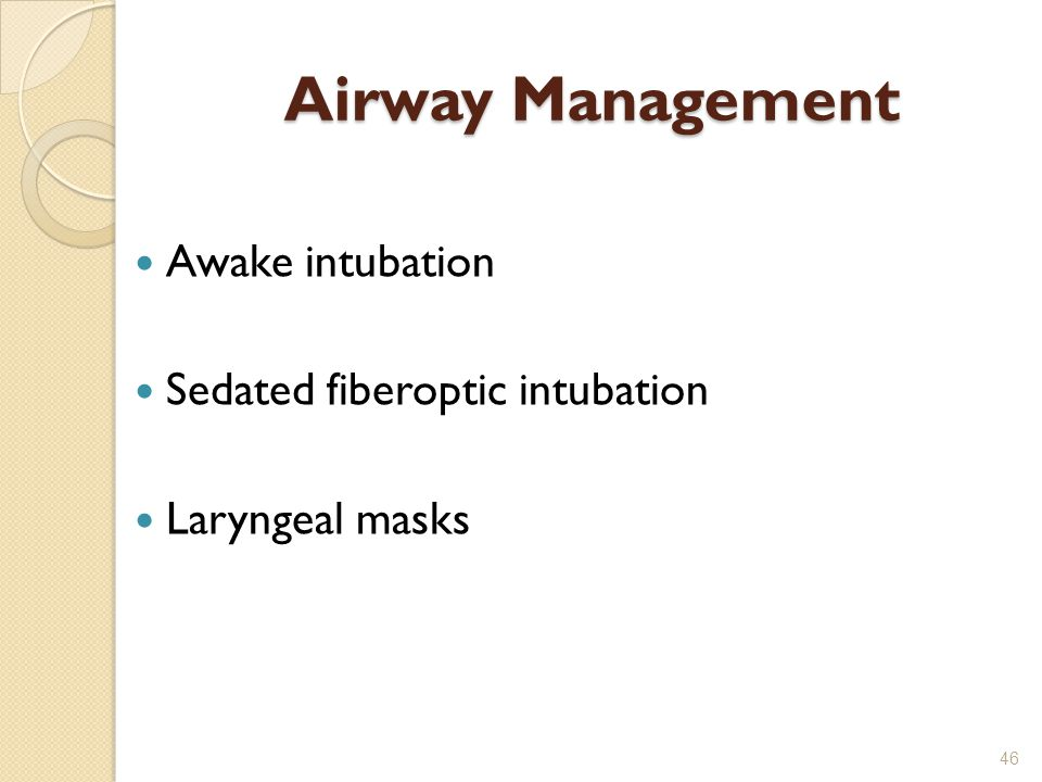 Awake intubation Sedated fiberoptic intubation Laryngeal masks 46