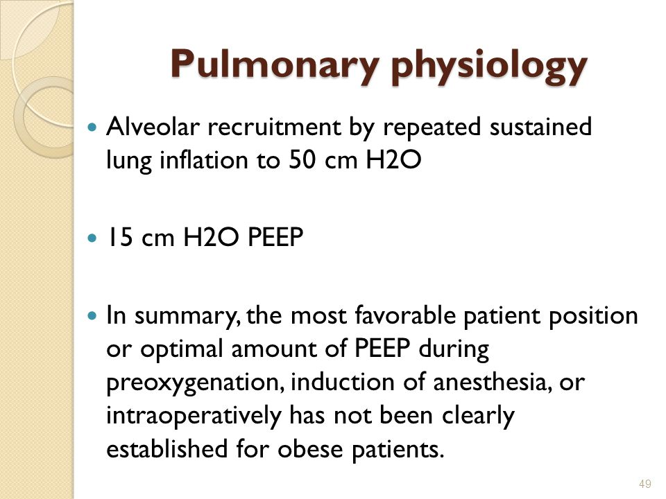 Pulmonary physiology Alveolar recruitment by repeated sustained lung inflation to 50 cm H2O 15 cm H2O PEEP In summary, the most favorable patient position or optimal amount of PEEP during preoxygenation, induction of anesthesia, or intraoperatively has not been clearly established for obese patients.