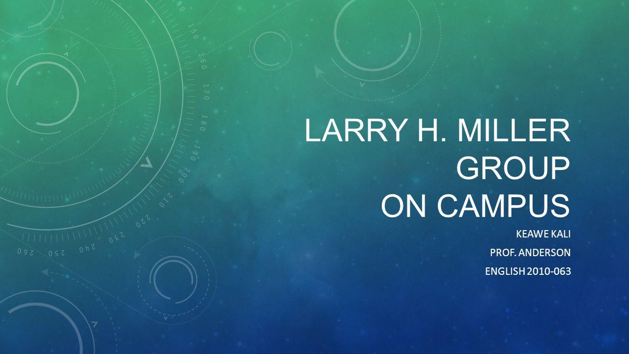 LARRY H. MILLER GROUP ON CAMPUS KEAWE KALI PROF. ANDERSON ENGLISH 2010-063