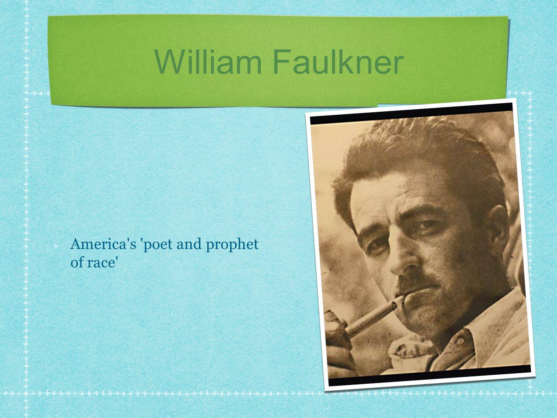 William Faulkner America s poet and prophet of race