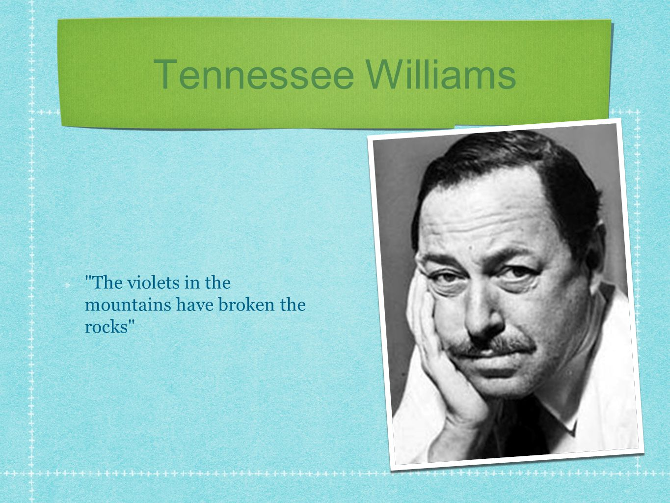 Tennessee Williams The violets in the mountains have broken the rocks