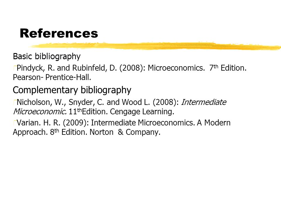 References Basic bibliography zPindyck, R.and Rubinfeld, D.
