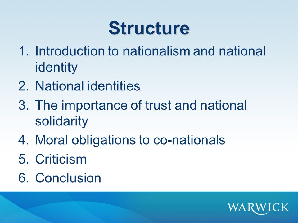 Structure 1.Introduction to nationalism and national identity 2.National identities 3.The importance of trust and national solidarity 4.Moral obligations to co-nationals 5.Criticism 6.Conclusion