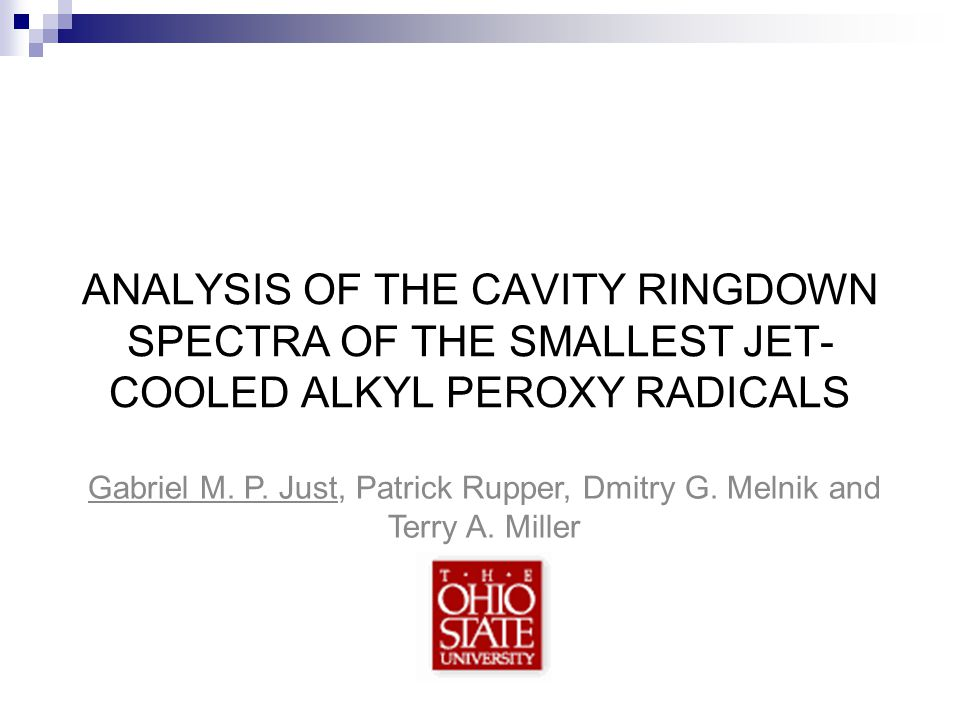 Gabriel M. P. Just, Patrick Rupper, Dmitry G. Melnik and Terry A. Miller ANALYSIS OF THE CAVITY RINGDOWN SPECTRA OF THE SMALLEST JET- COOLED ALKYL PER