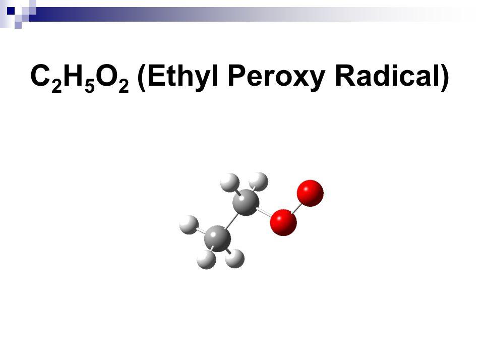 C 2 H 5 O 2 (Ethyl Peroxy Radical)