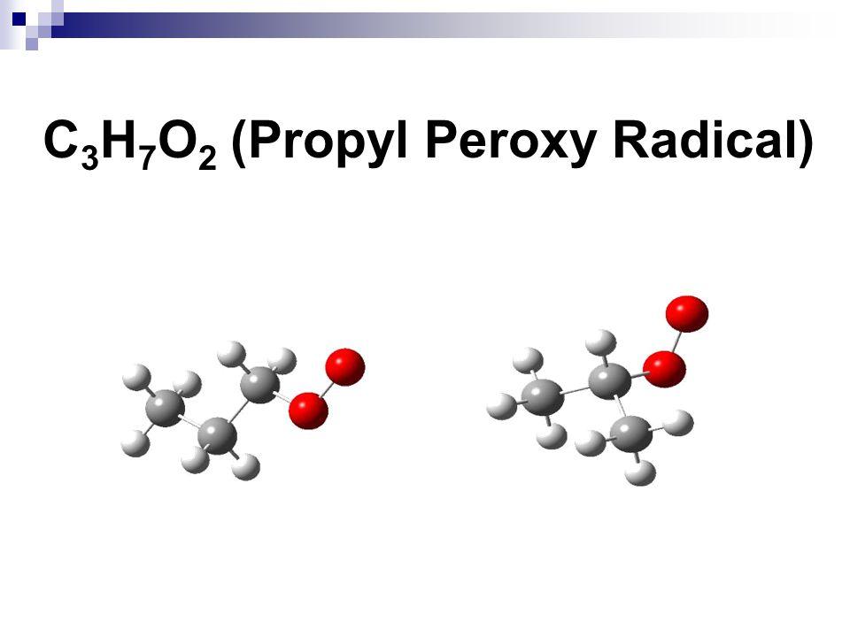 C 3 H 7 O 2 (Propyl Peroxy Radical)