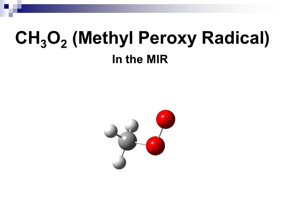 CH 3 O 2 (Methyl Peroxy Radical) In the MIR