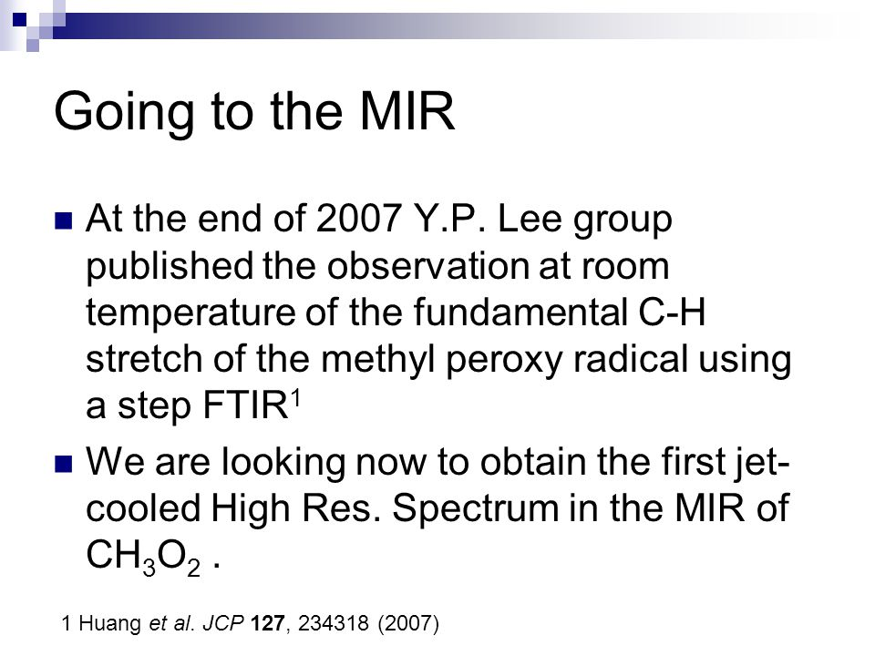 Going to the MIR At the end of 2007 Y.P. Lee group published the observation at room temperature of the fundamental C-H stretch of the methyl peroxy r