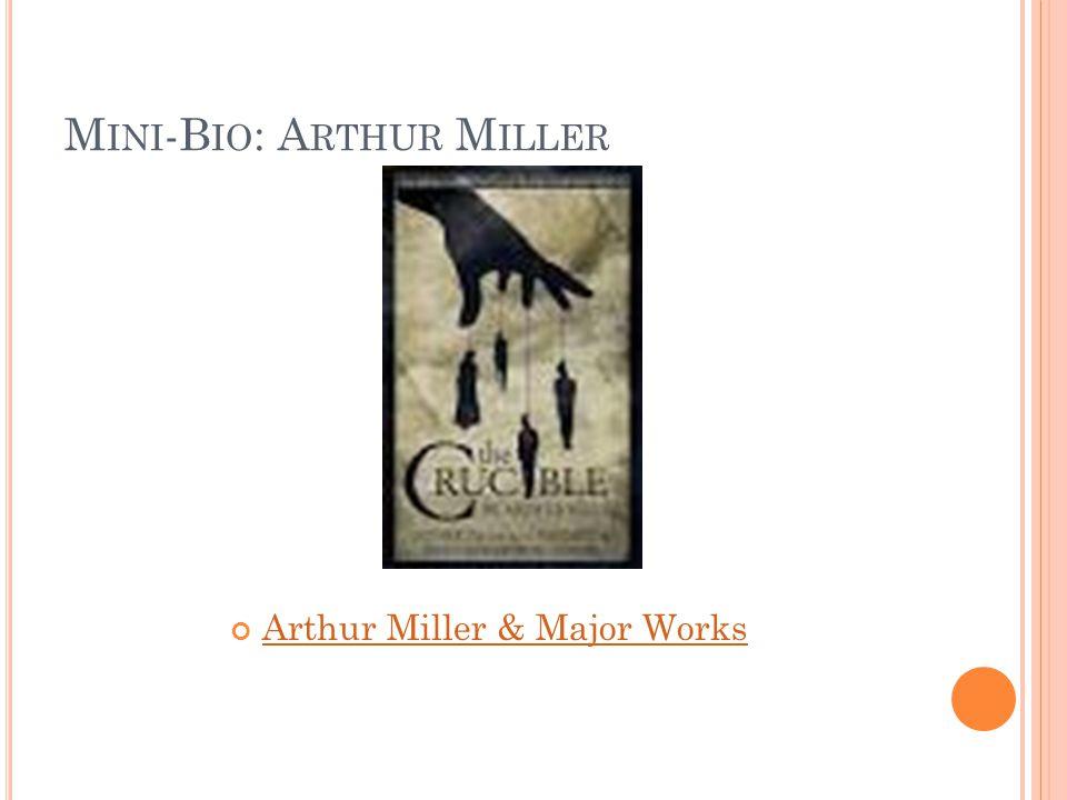 M INI -B IO : A RTHUR M ILLER Arthur Miller & Major Works
