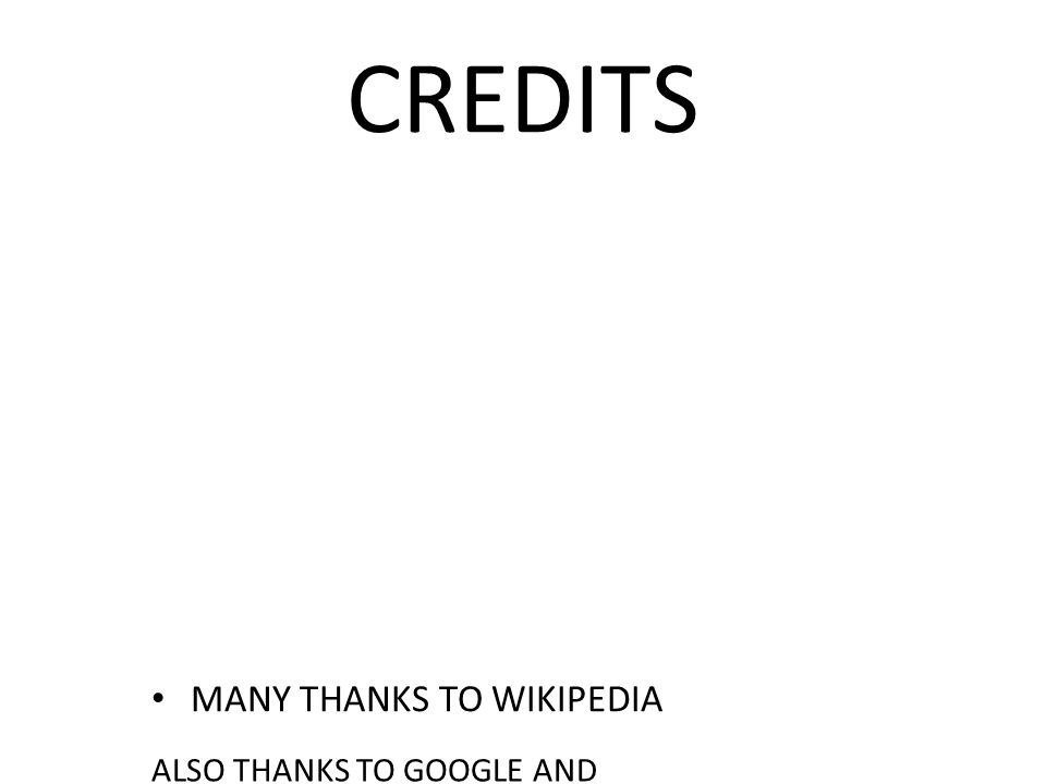 CREDITS MANY THANKS TO WIKIPEDIA ALSO THANKS TO GOOGLE AND GOOGLE IMAGES MADE IN AUSTRALIA BY NICHOLAS ADAM CORAZZA