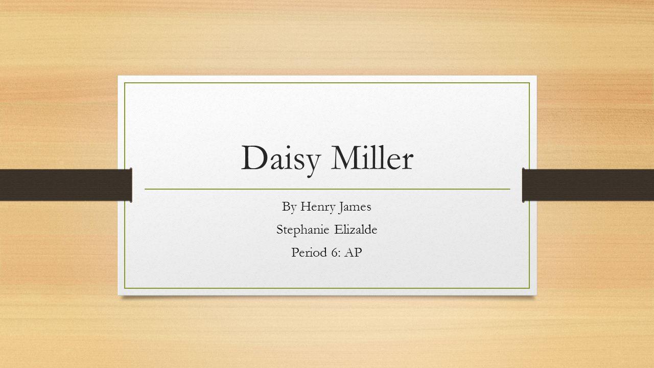 Daisy Miller By Henry James Stephanie Elizalde Period 6: AP