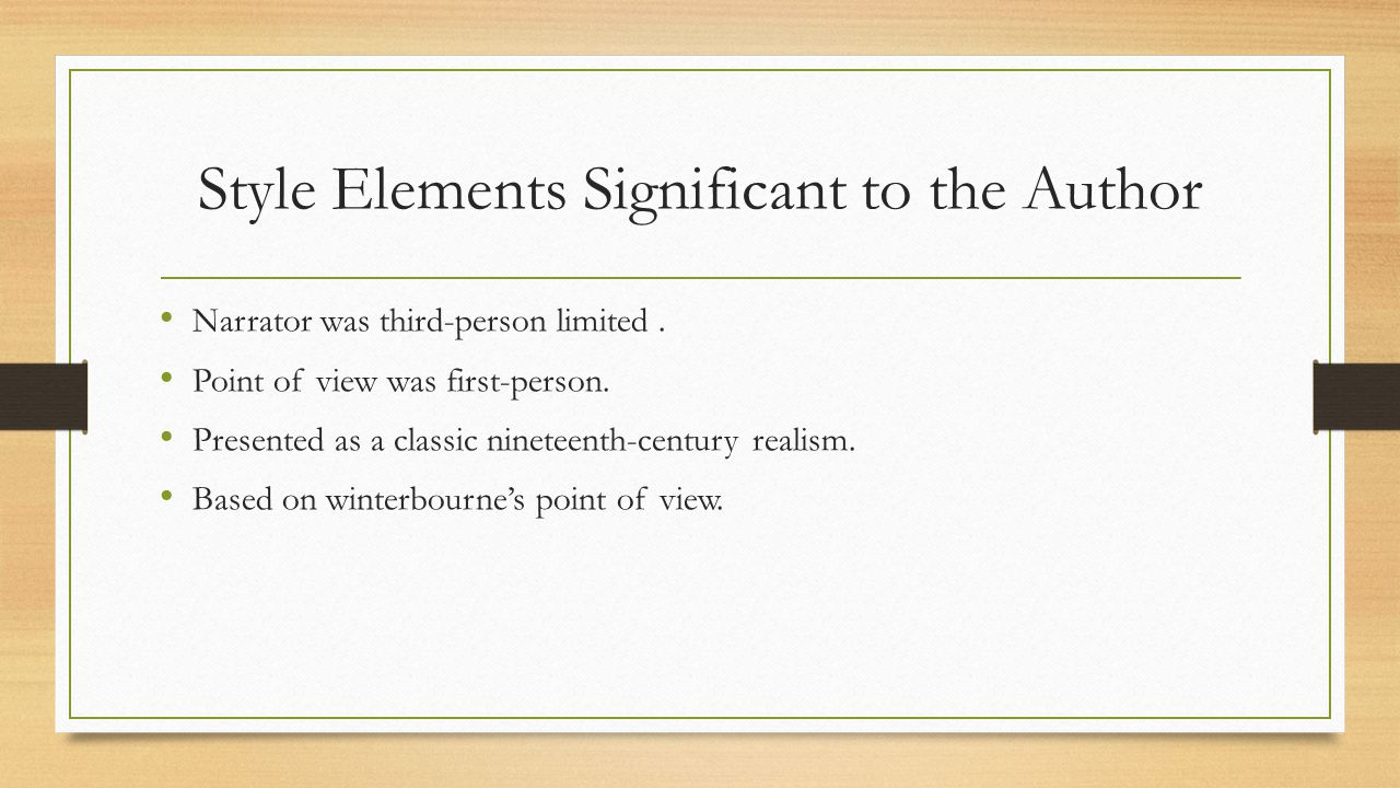Style Elements Significant to the Author Narrator was third-person limited. Point of view was first-person. Presented as a classic nineteenth-century