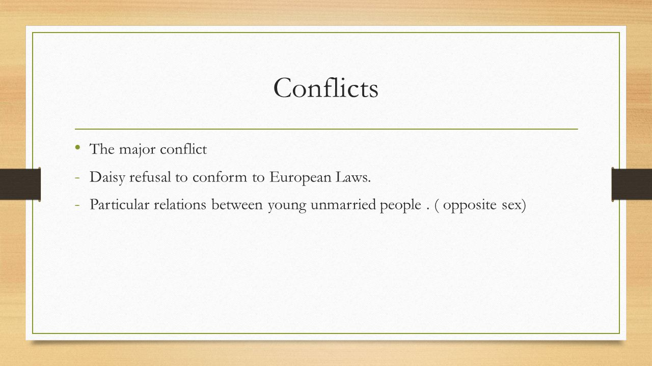 Conflicts The major conflict - Daisy refusal to conform to European Laws. - Particular relations between young unmarried people. ( opposite sex)