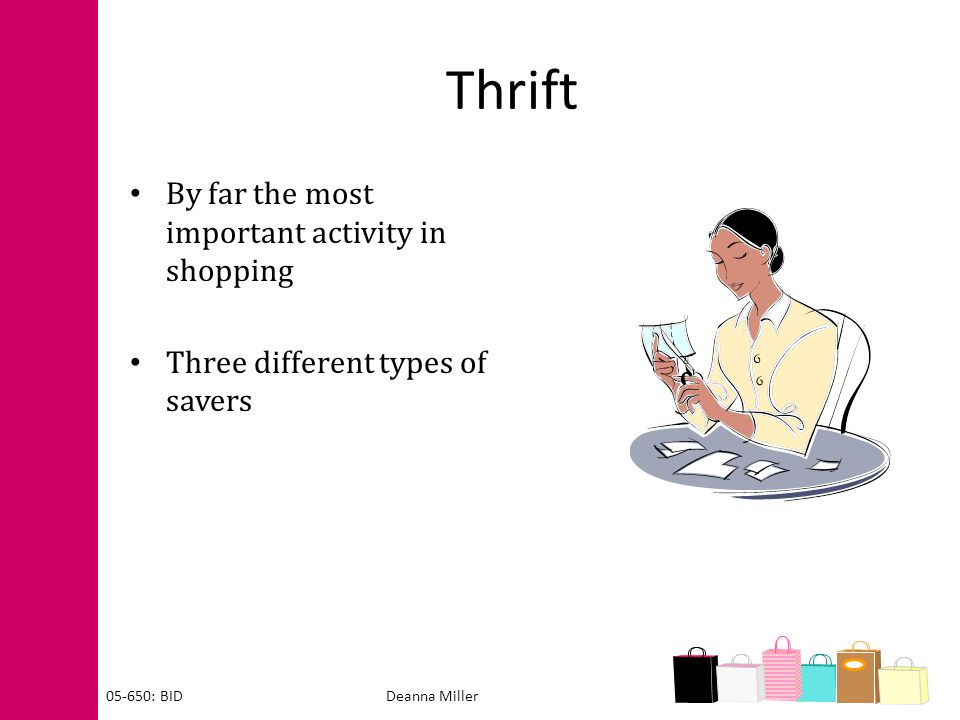 Thrift By far the most important activity in shopping Three different types of savers Deanna Miller05-650: BID