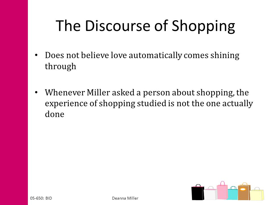 The Discourse of Shopping Does not believe love automatically comes shining through Whenever Miller asked a person about shopping, the experience of s