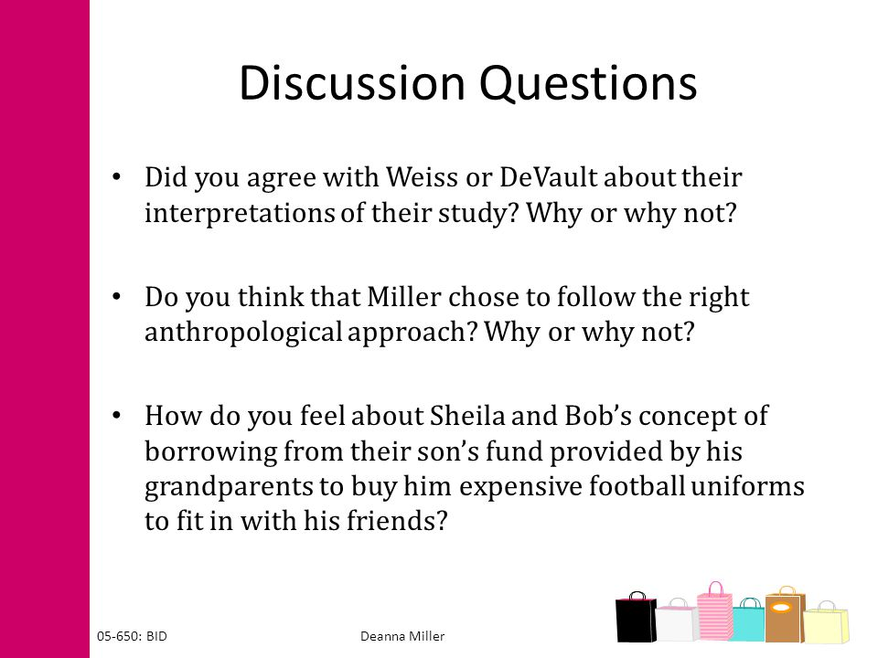 Discussion Questions Did you agree with Weiss or DeVault about their interpretations of their study? Why or why not? Do you think that Miller chose to