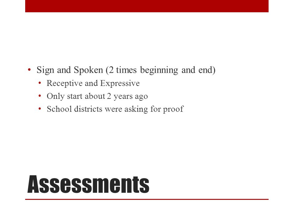 Assessments Umwelt Assessment (Once a year- Beginning) Assessment to understand the world around you If you are an open or closed system What the child can and can not do http://www.jonathanthurston.com/miller/languageinterventi on.html