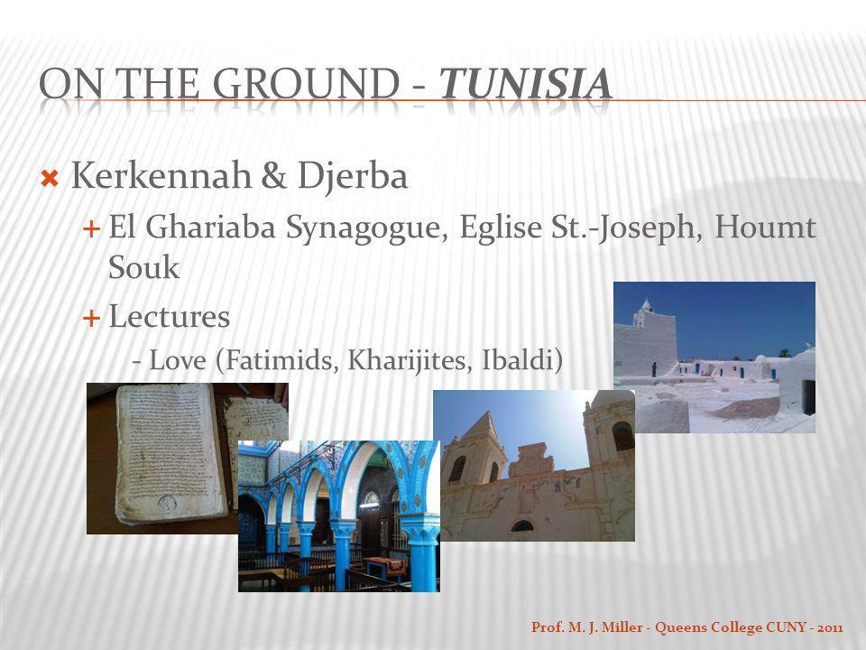  Kerkennah & Djerba  El Ghariaba Synagogue, Eglise St.-Joseph, Houmt Souk  Lectures - Love (Fatimids, Kharijites, Ibaldi) Prof.