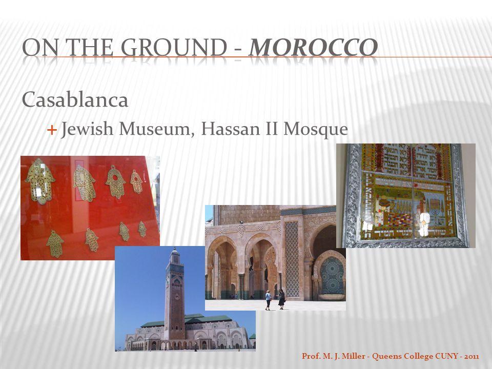 Casablanca  Jewish Museum, Hassan II Mosque Prof. M. J. Miller - Queens College CUNY - 2011