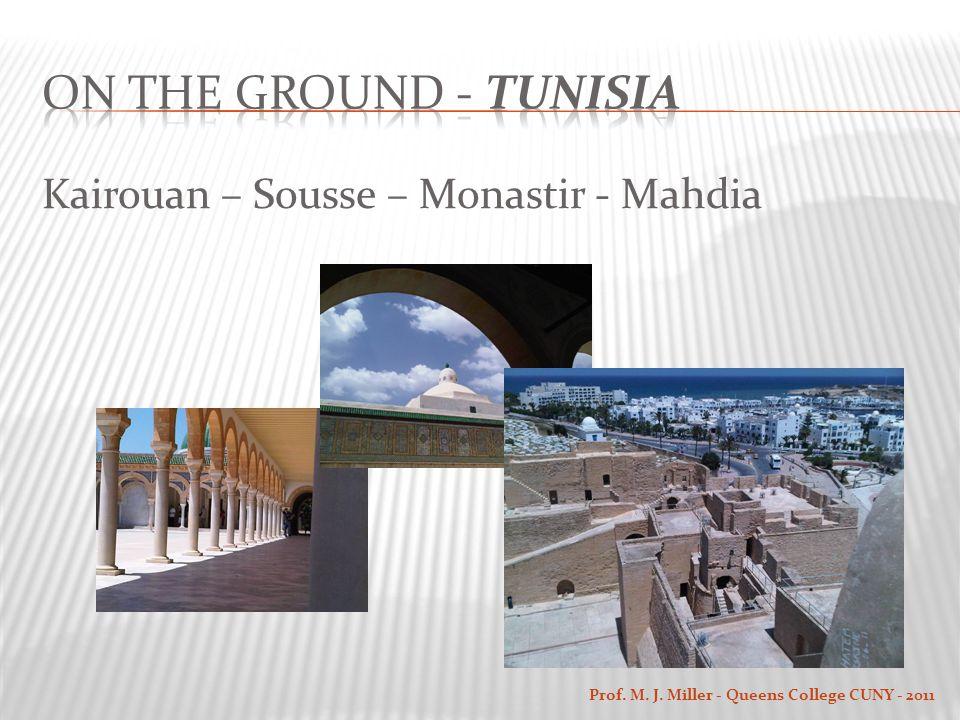 Kairouan – Sousse – Monastir - Mahdia Prof. M. J. Miller - Queens College CUNY - 2011