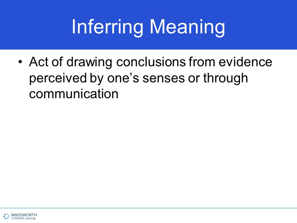 Inferring Meaning Act of drawing conclusions from evidence perceived by one's senses or through communication