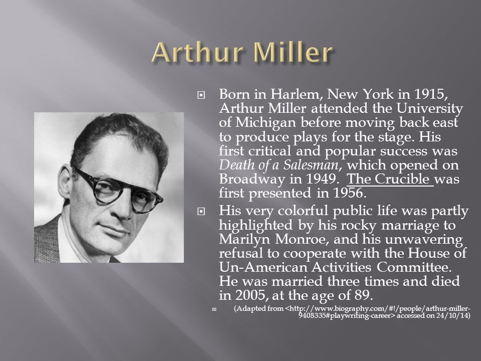  Born in Harlem, New York in 1915, Arthur Miller attended the University of Michigan before moving back east to produce plays for the stage.