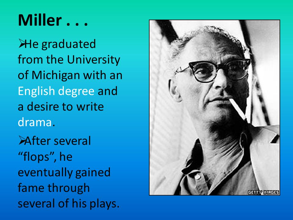 """Miller...  He graduated from the University of Michigan with an English degree and a desire to write drama.  After several """"flops"""", he eventually ga"""