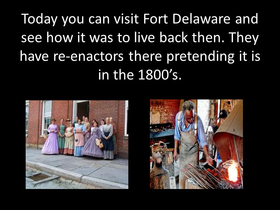 Today you can visit Fort Delaware and see how it was to live back then.