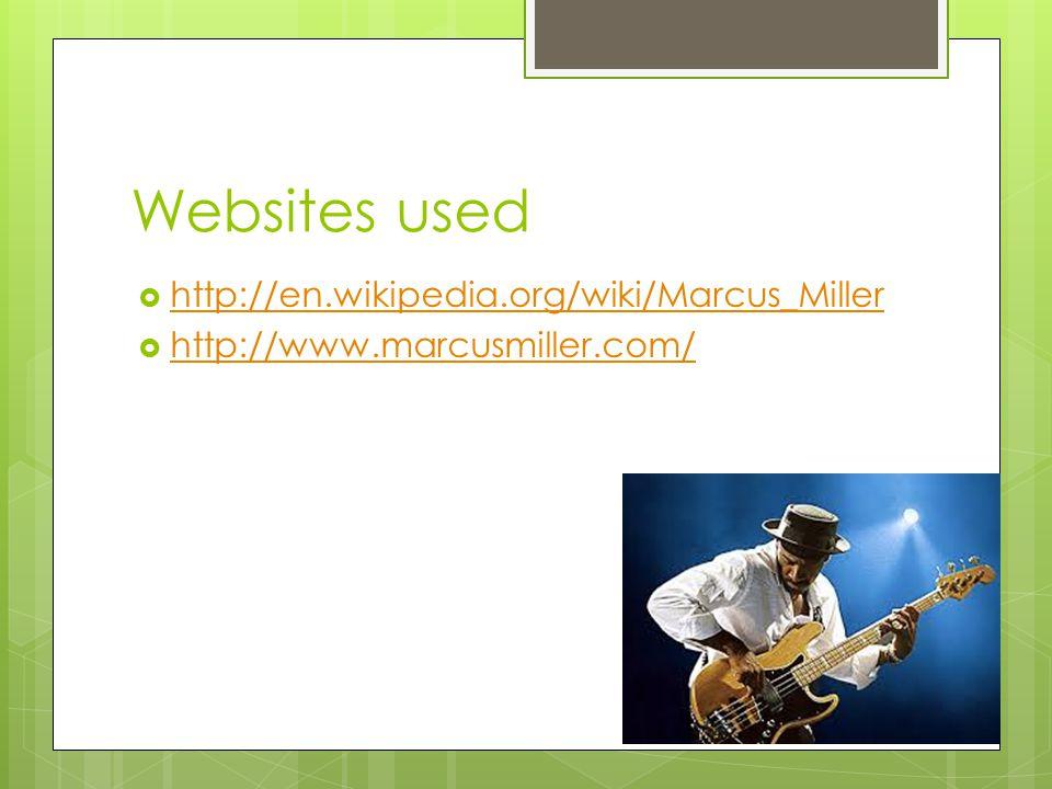 Websites used  http://en.wikipedia.org/wiki/Marcus_Miller http://en.wikipedia.org/wiki/Marcus_Miller  http://www.marcusmiller.com/ http://www.marcusmiller.com/
