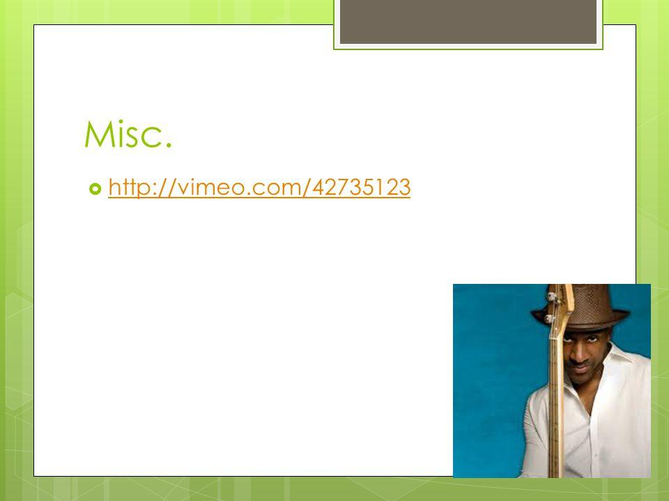 Misc.  http://vimeo.com/42735123 http://vimeo.com/42735123