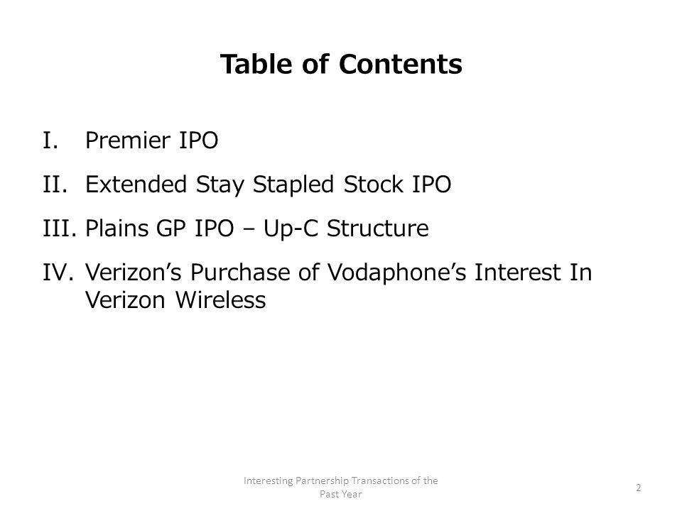 Table of Contents I.Premier IPO II.Extended Stay Stapled Stock IPO III.Plains GP IPO – Up-C Structure IV.Verizon's Purchase of Vodaphone's Interest In