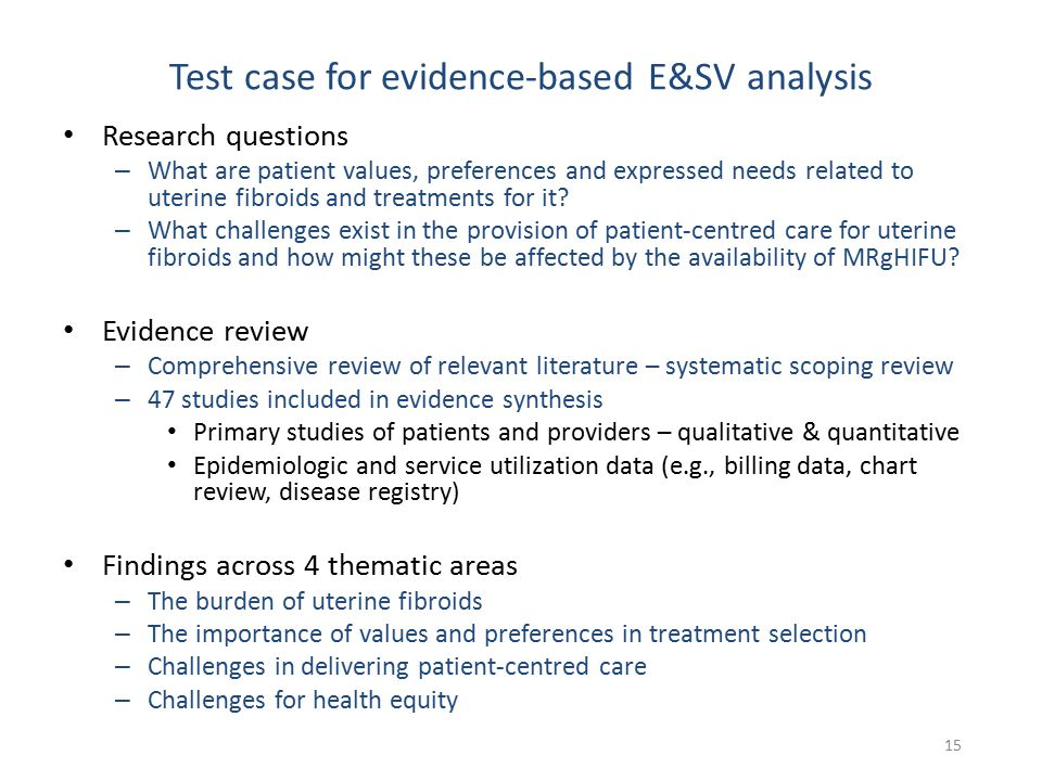 Test case for evidence-based E&SV analysis Research questions – What are patient values, preferences and expressed needs related to uterine fibroids and treatments for it.