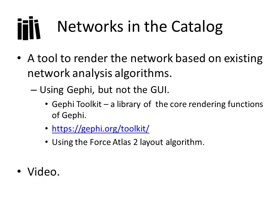 Networks in the Catalog A tool to render the network based on existing network analysis algorithms.