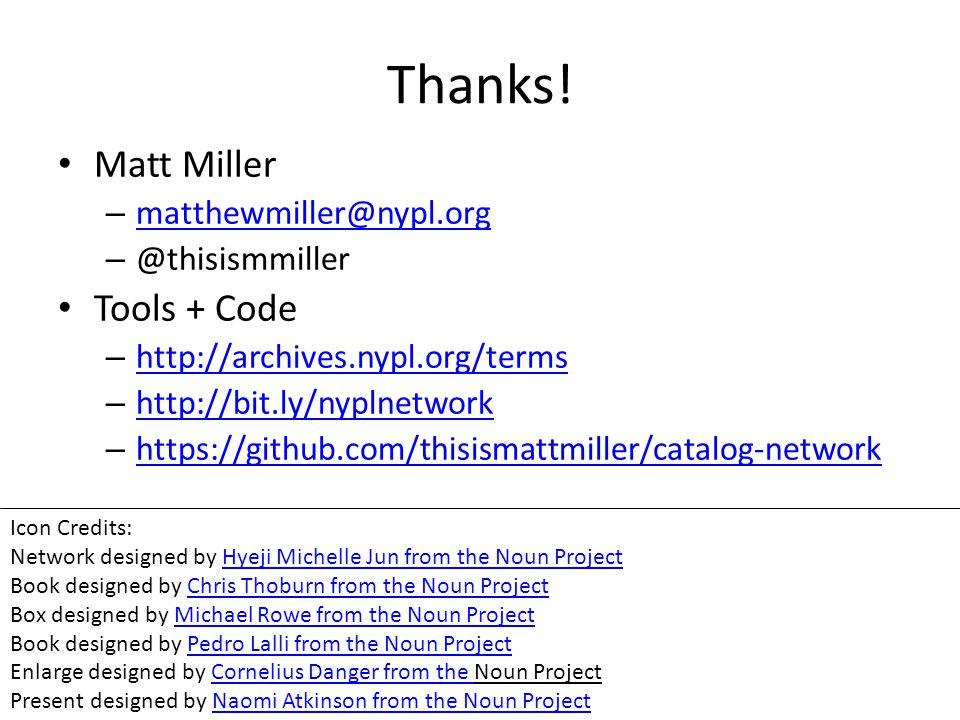 Thanks! Matt Miller – matthewmiller@nypl.org matthewmiller@nypl.org – @thisismmiller Tools + Code – http://archives.nypl.org/terms http://archives.nyp