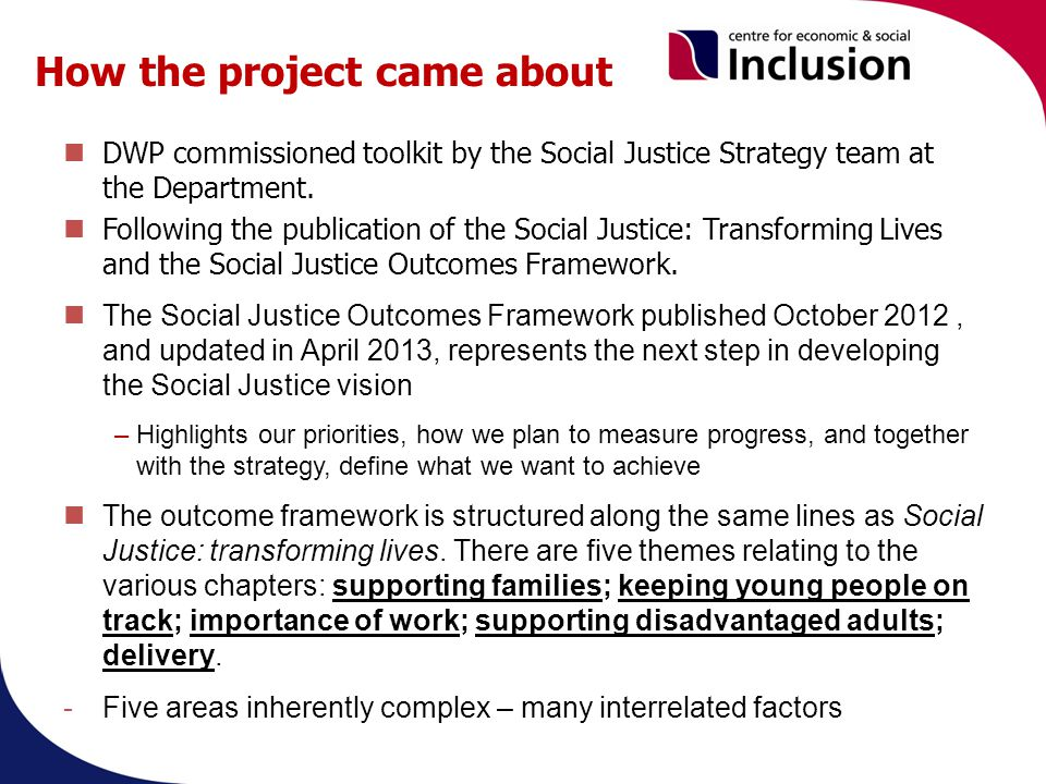 How the project came about DWP commissioned toolkit by the Social Justice Strategy team at the Department.