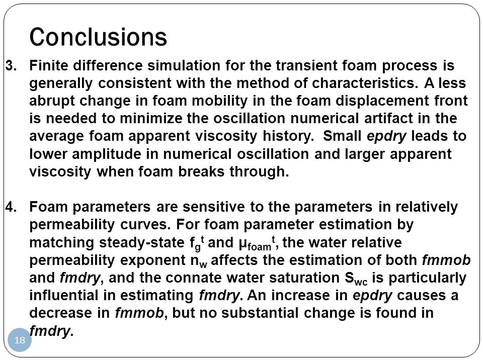 Conclusions 18 3.Finite difference simulation for the transient foam process is generally consistent with the method of characteristics. A less abrupt