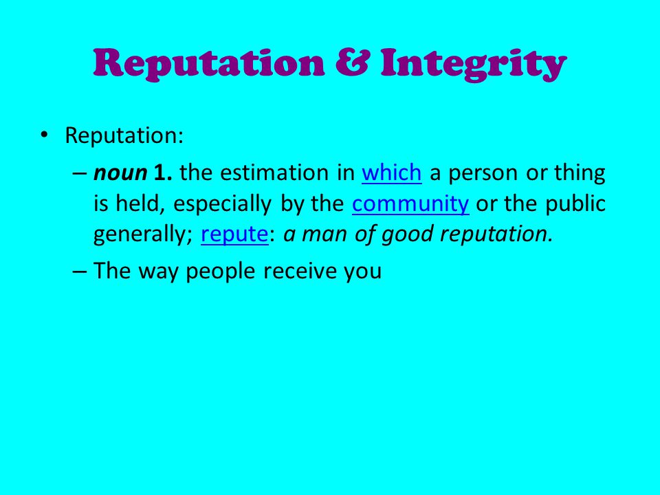 Reputation & Integrity Reputation: – noun 1.