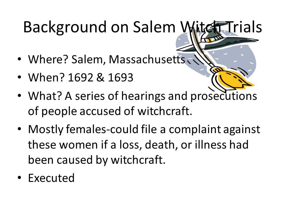 Background on Salem Witch Trials Where. Salem, Massachusetts When.