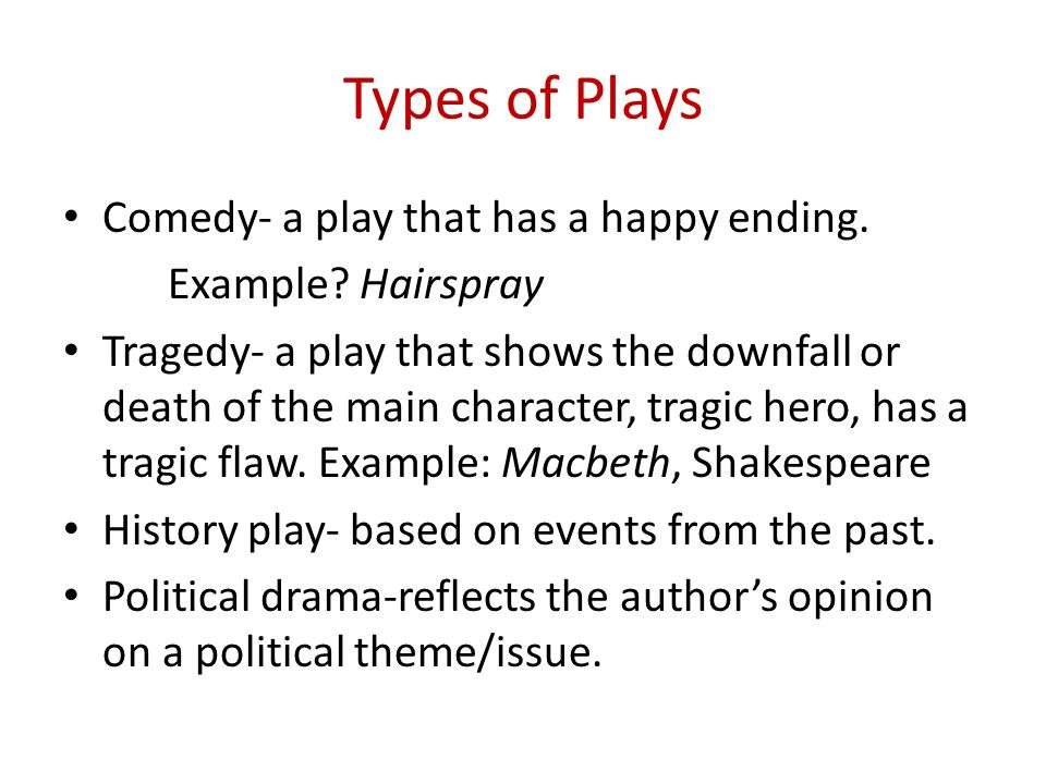 Types of Plays Comedy- a play that has a happy ending.