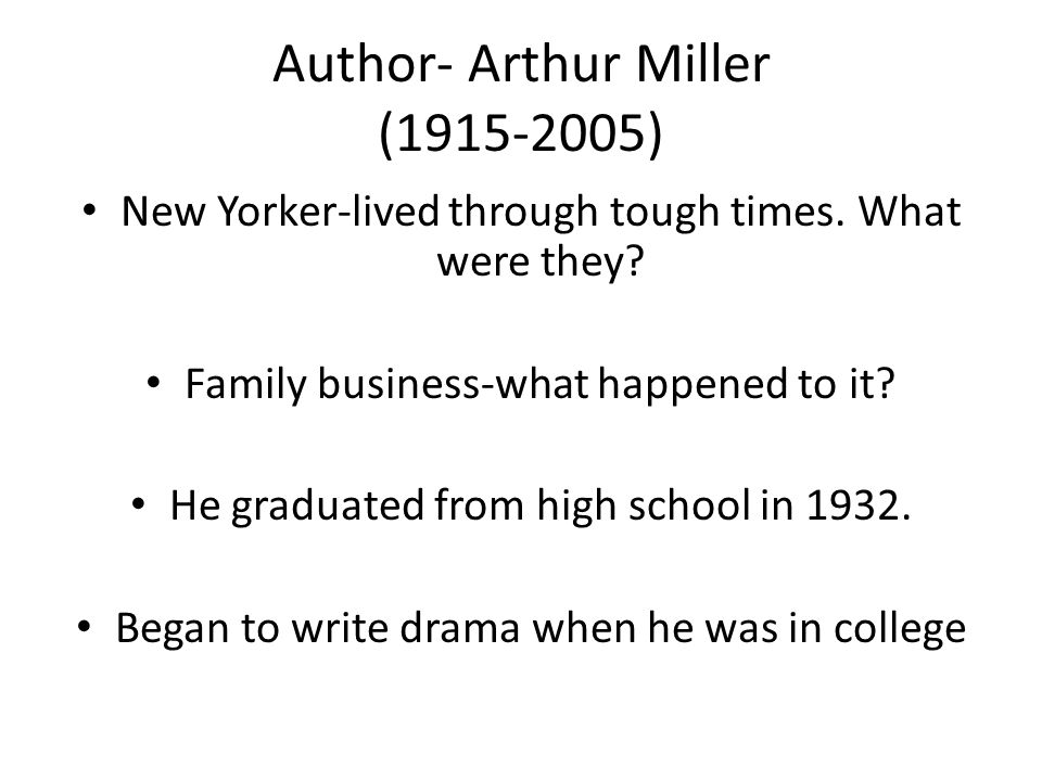 Author- Arthur Miller (1915-2005) New Yorker-lived through tough times.