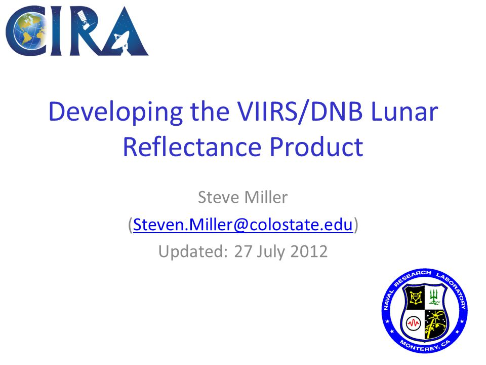 Developing the VIIRS/DNB Lunar Reflectance Product Steve Miller (Steven.Miller@colostate.edu)Steven.Miller@colostate.edu Updated: 27 July 2012
